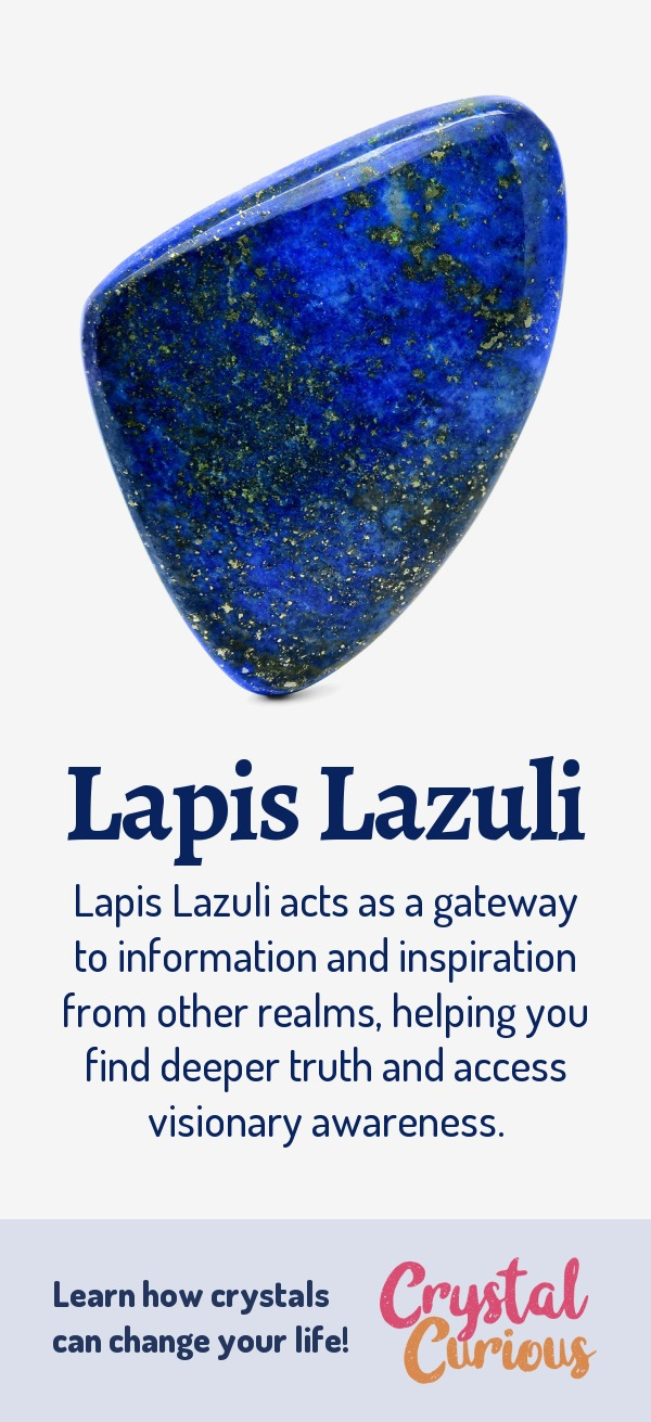 Lapis Lazuli Meaning & Healing Properties. Lapis Lazuli acts as a gateway to information and inspiration from other realms, helping you find deeper truth and access visionary awareness. Learn  all the crystal & gemstone properties and crystal healing for beginners at CrystalCurious.com. Chakra healing with crystals, vibrational positive energy, stone meanings, crystal therapy. #crystals #crystalhealing #newage  #positiveenergy  #gemstones #energyhealing  #crystalcurious
