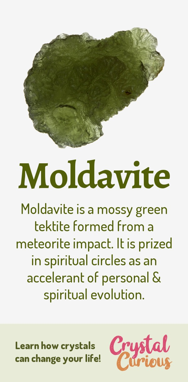 Moldavite Meaning & Healing Properties. Moldavite is a mossy green tektite formed from a meteorite impact. It is prized in spiritual circles as an accelerant of personal & spiritual evolution. Learn  about healing crystals for beginners and gemstones properties at CrystalCurious.com. Create positive energy and learn new age healing techniques with crystal therapy. #crystals #crystalhealing #newage  #positiveenergy  #gemstones #energyhealing  #crystalcurious