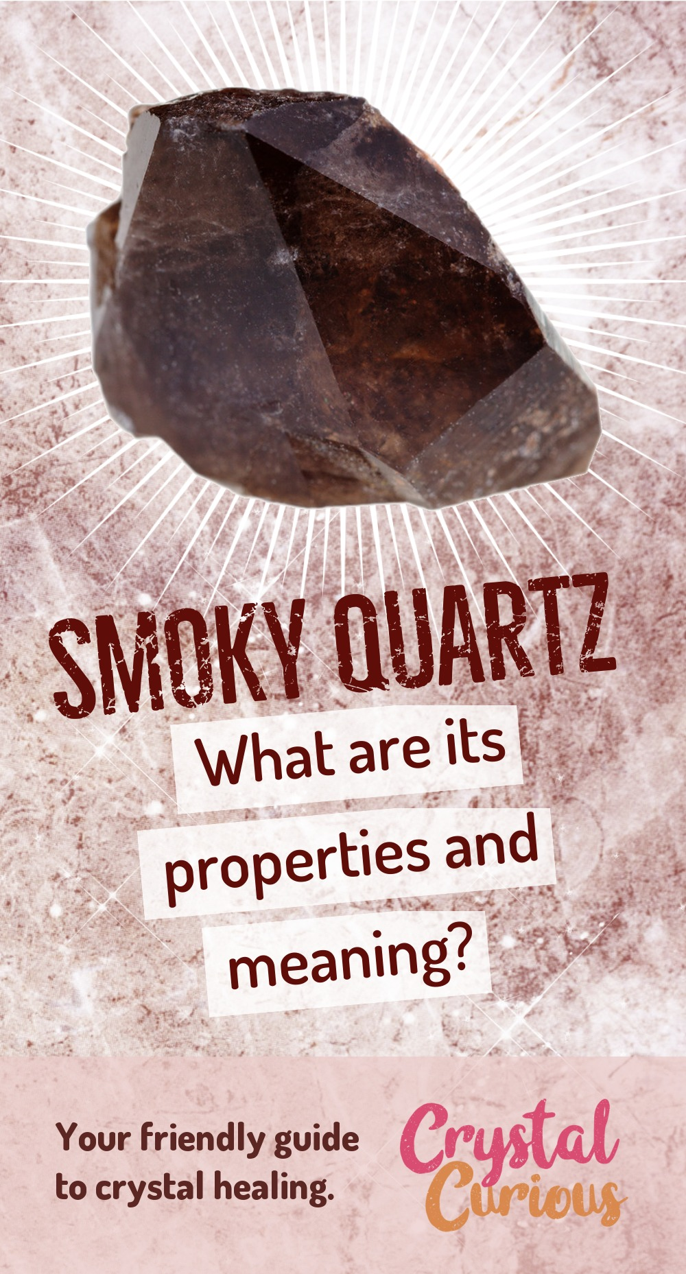 Smoky Quartz Meaning & Healing Properties. Smoky quartz is one of the best grounding stones. It can help you settle into your body and feel like you belong here on planet Earth. Learn  all the crystal & gemstone properties and crystal healing for beginners at CrystalCurious.com. Energy healing, chakra stones, positive energy & vibrations, crystal therapy, crystal meanings. #crystals #crystalhealing #newage  #positiveenergy  #gemstones #energyhealing  #crystalcurious