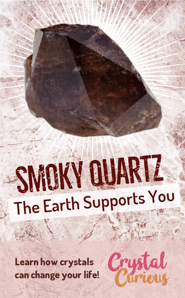 Smoky Quartz Meaning & Healing Properties. Smoky quartz is one of the best grounding stones. It can help you settle into your body and feel like you belong here on planet Earth. Learn  all the crystal & gemstone properties and crystal healing for beginners at CrystalCurious.com. Find your energy muse & crystal companion for healing & positive energy. #crystals #crystalhealing #newage  #positiveenergy  #gemstones #energyhealing  #crystalcurious