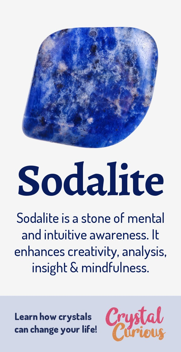 Sodalite Meaning & Healing Properties. Sodalite is a stone of mental and intuitive awareness. It enhances creativity, analysis, insight & mindfulness. Learn  crystal healing for beginners & all the gemstones properties at CrystalCurious.com. Chakra healing with crystals, vibrational positive energy, stone meanings, crystal therapy. #crystals #crystalhealing #newage  #positiveenergy  #gemstones #energyhealing  #crystalcurious