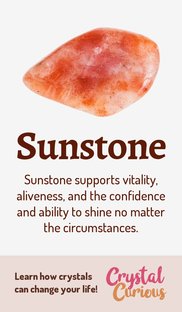 Sunstone Meaning & Healing Properties. Sunstone supports vitality, aliveness, and the confidence and ability to shine no matter the circumstances. Learn  all the crystal & gemstone properties and crystal healing for beginners at CrystalCurious.com. Chakra healing with stones, positive energy & vibrations, crystal meanings, crystal therapy. #crystals #crystalhealing #newage  #positiveenergy  #gemstones #energyhealing  #crystalcurious